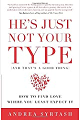 He's Just Not Your Type (and that's a good thing): How to Find Love Where You Least Expect It Paperback