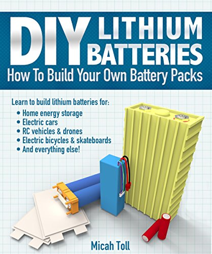 DIY Lithium Batteries: How to Build Your Own Battery Packs by [Toll, Micah]