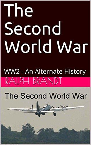 The Second World War: WW2 - An Alternate History ()