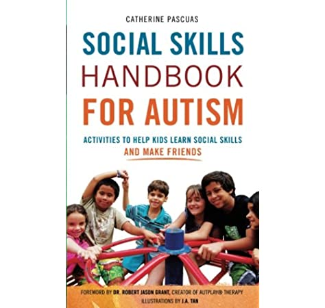 Social Skills Handbook for Autism: Activities to Help Kids Learn Social  Skills and Make Friends: Pascuas, Catherine, Grant, Dr Robert Jason:  9780995157620: Amazon.com: Books