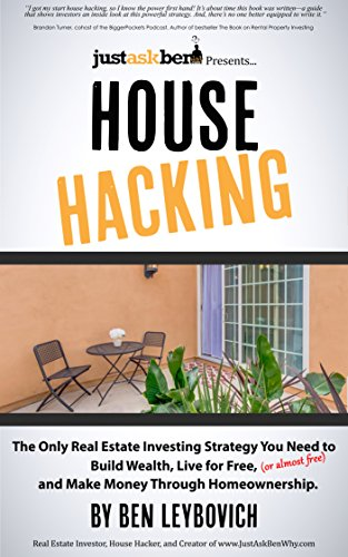 House Hacking: The Only Real Estate Investing Strategy You Need to Build Wealth, Live for Free (or almost free), and Make Money Through Homeownership. (Best Income Property Locations)