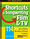 Shortcuts to Songwriting for Film and TV: 114 Tips for Writing, Recording, and Pitching in Today's Hottest Market