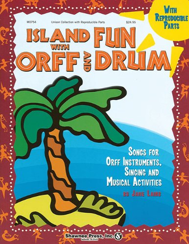 Island Fun with Orff & Drum: Songs for Orff Instruments, Singing and Musical Activities