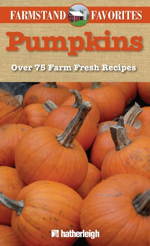 Pumpkins: Farmstand Favorites: Over 75 Farm-Fresh Recipes