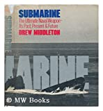 Submarine, the Ultimate Naval Weapon, Drew Middleton, 087223472X