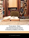 Theorie der Astronomischen Strahlenbrechung, J. C. Eduard Schmidt, 1143656636