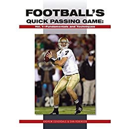 Football's Quick Passing Game: Volume 1: Fundamentals and Techniques