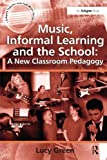 img - for Music, Informal Learning and the School: A New Classroom Pedagogy (Ashgate Popular and Folk Music Series) book / textbook / text book