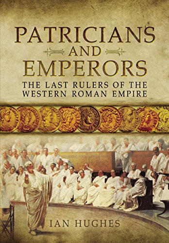 Patricians and Emperors: The At the rear Rulers of the Western Roman Empire
