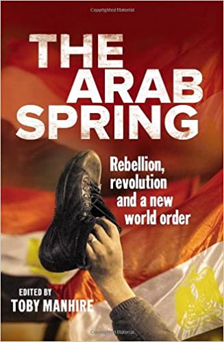 The Arab Spring: Rebellion, revolution, and a new world order