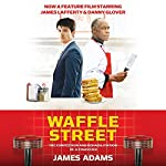 Waffle Street: The Confession and Rehabilitation of a Financier | James Adams