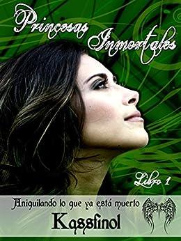 Aniquilando lo que ya está muerto (Bilogía Princesas Inmortales nº 1) (Spanish Edition) by [Kassfinol]
