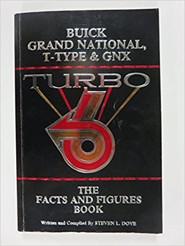 Guide to Buick Grand National, T-type & GNX Turbo 1978-1987: The GN Facts and Figures Book (Floridians Series): S. Dove: 9780962105944: Amazon.com: Books