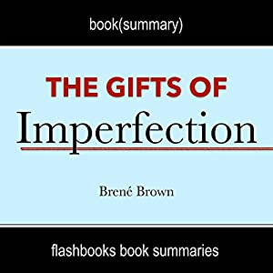 The Gifts of Imperfection: Let Go of Who You Think You're Supposed to Be and Embrace Who You Are by Brene Brown | Book Summary Audiobook