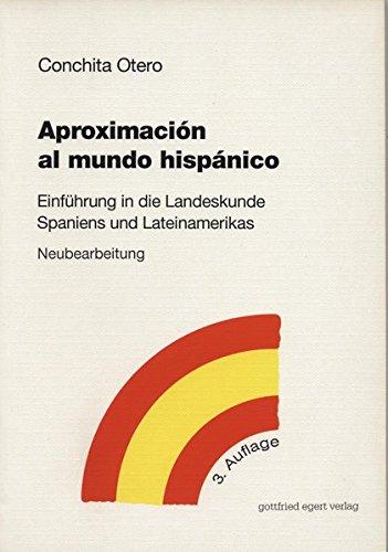 Aproximación al mundo hispánico: Einführung in die Landeskunde Spaniens und Lateinamerikas. Neubearbeitung