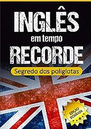 Inglês em Tempo Recorde: Segredo dos Poliglotas Revelado: Aprenda os segredos para dominar o inglês e ficar fl