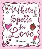 White Spells for Love (White Spells Series)