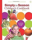 Simply in Season Children's Cookbook (World Community Cookbook)
