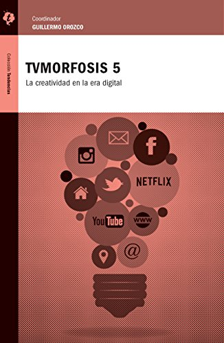 TvMorfosis 5: La creatividad en la era digital (Spanish Edition)