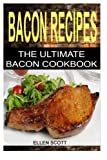 Bacon Recipes: The Ultimate Bacon Cookbook (Bacon Recipes- Bacon Cookbook - Everyday Recipes - Bacon Appetizers)