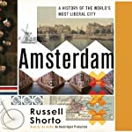 Amsterdam: A History of the World's Most Liberal City | Russell Shorto