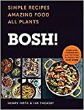 BOSH!: Simple Recipes. Amazing Food. All Plants. The Fastest-Selling Vegan Cookbook E