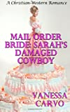 Mail Order Bride: Sarah's Damaged Cowboy, Vanessa Carvo, 149743033X