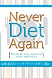 Never Diet Again: What the diet books and personal trainers won't tell you