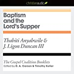 Baptism and the Lord's Supper: The Gospel Coalition Audio Booklets | Thabiti Anyabwile,J. Ligon Duncan