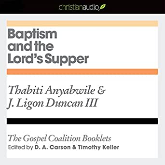 Amazon com: Baptism and the Lord's Supper: The Gospel Coalition