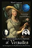 img - for The Mysterious Paths of Versailles: An Investigation of a Psychical Journey Back in Time book / textbook / text book