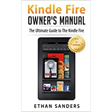 Kindle Fire: Owner's Manual: Ultimate Guide to the Kindle Fire, Beginner's User Guide (User Guide, How to, Hints, Tips and Tricks) (English Edition)