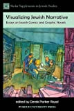Visualizing Jewish Narrative : Essays on Jewish Comics and Graphic Novels, , 1557536562