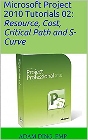 Microsoft Project 2010 Tutorials 02: Resource, Cost, Critical Path and S-Curve (PMP Toolbox Training Book (Microsoft Projects 2010)