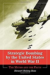 Strategic Bombing by the United States in World War II: The Myths and the Facts