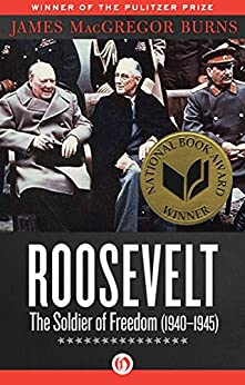 Roosevelt: The Soldier of Freedom (1940-1945) by [Burns, James MacGregor]