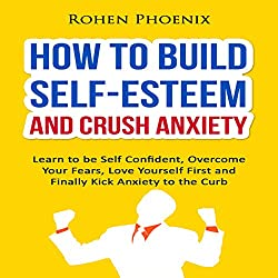 How to Build Self-Esteem and Crush Anxiety