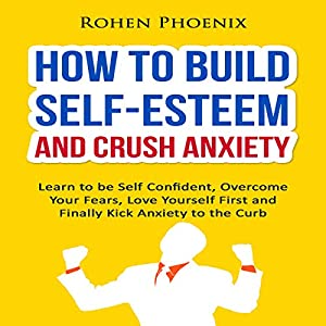 How to Build Self-Esteem and Crush Anxiety Audiobook