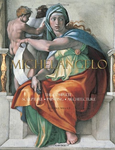 Michelangelo: The Complete Sculpture, Painting, Architecture [William E. Wallace] (Tapa Dura)