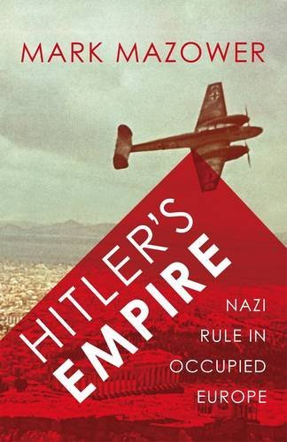 Hitler's Empire: Nazi Rule in Occupied Europe (Allen Lane History) by Mark Mazower (2008-06-05)