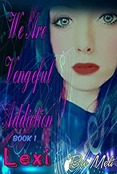 We Are Vengeful Addiction: Lexi (The Vengeful Addiction Series Book 1) by [Meli, Bre]