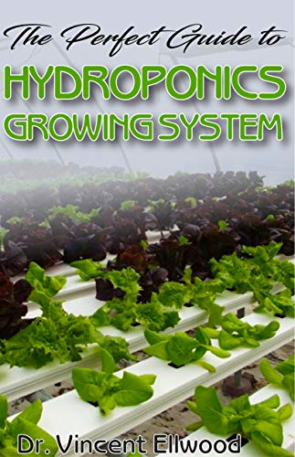 - The Perfect Guide To Hydroponics Growing System: The Ultimate Step by step guide to growing plants (Indoor) Hydroponically! The A-Z!