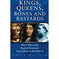 Kings, Queens, Bones & Bastards: Who's Who in the English Monarchy from Egbert to Elizabeth II