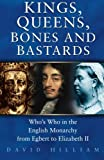 history of the british monarchy - Kings, Queens, Bones & Bastards: Who's Who in the English Monarchy from Egbert to Elizabeth II