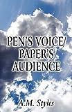 Pen's Voice / Paper's Audience, A. M. Styles, 1448952425
