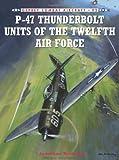 P-47 Thunderbolt Units of the Twelfth Air Force, Jonathan Bernstein, 1849086729