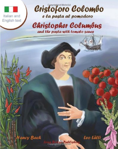 Cristoforo Colombo E La Pasta Al Pomodoro - Christopher Columbus And The Pasta With Tomato Sauce: A Bilingual Picture Book (Italian-English Text) (Italian Edition)