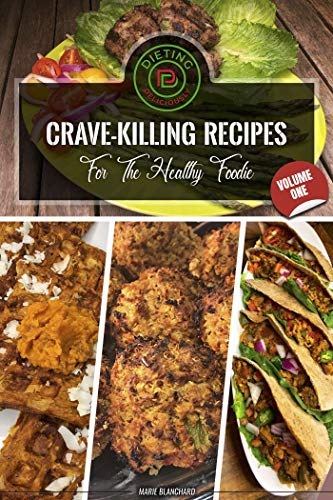 Dieting Deliciously: Crave Killing Recipes For The Healthy Foodie (Volume 1) by Marie Blanchard