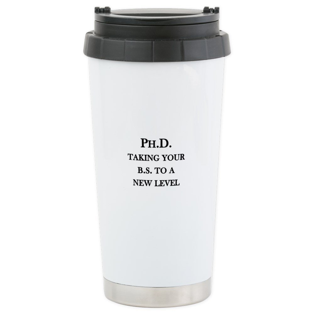 CafePress - Ph.D. - Taking Your B.S. To A New Level Stainless - Stainless Steel Travel Mug, Insulated 16 oz. Coffee Tumbler