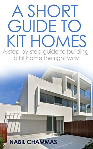 A Short Guide to Kit Homes: A step-by-step guide to building a kit home the right way (Prefabricated construction Book 3) by [Chammas, Nabil]